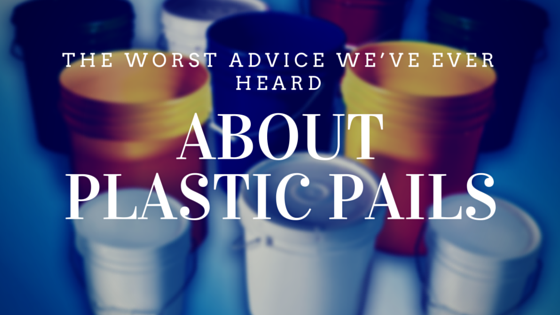Worst Advice about Plastic Pails
